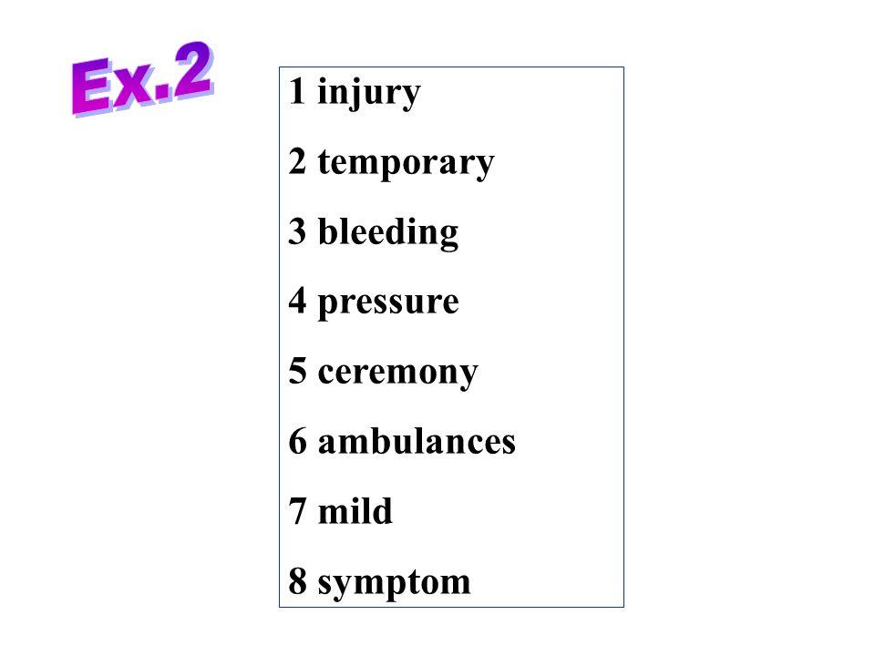Ex.2 1 injury 2 temporary 3 bleeding 4 pressure 5 ceremony