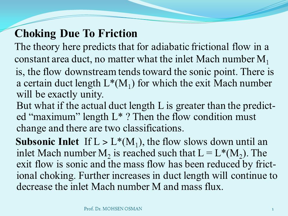 Choking Due To Friction The theory here predicts that for adiabatic frictional flow in a constant area duct, no matter what the inlet Mach number M1