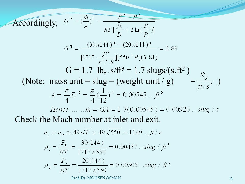 Accordingly, G = 1.7 lbf .s/ft3 = 1.7 slugs/(s.ft2 ) (Note: mass unit = slug = (weight unit / g) ) Check the Mach number at inlet and exit.
