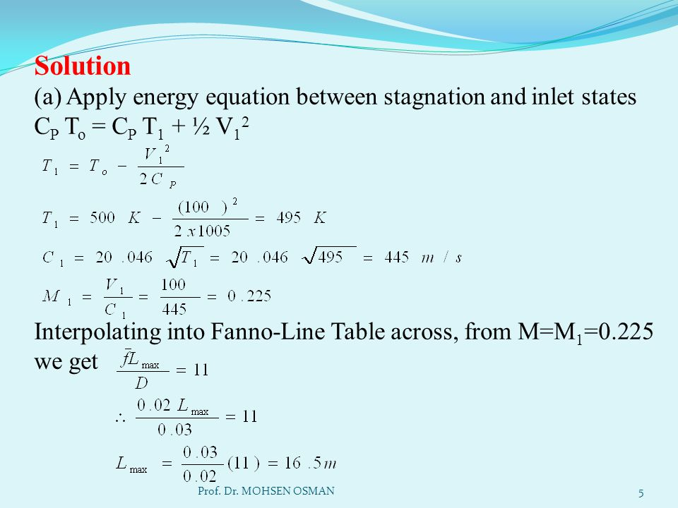 Solution (a) Apply energy equation between stagnation and inlet states CP To = CP T1 + ½ V12 Interpolating into Fanno-Line Table across, from M=M1=0.225 we get