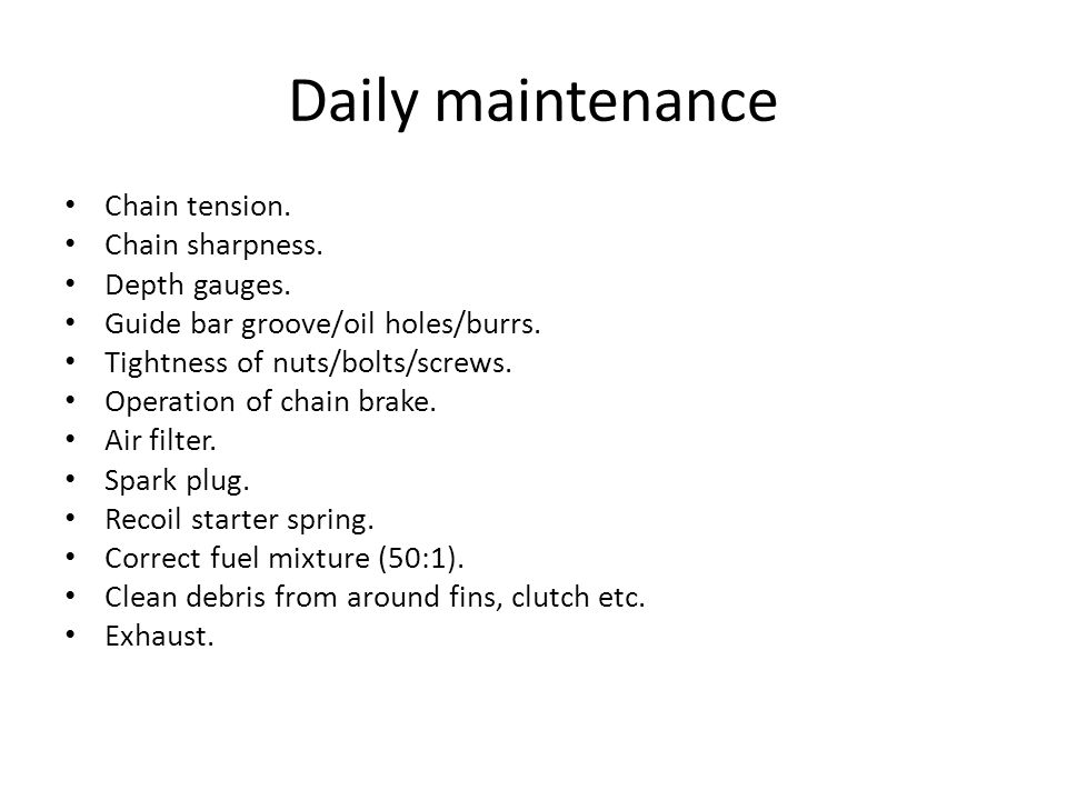 Daily maintenance Chain tension. Chain sharpness. Depth gauges.