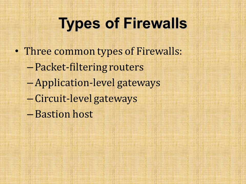 Types of Firewalls Three common types of Firewalls: