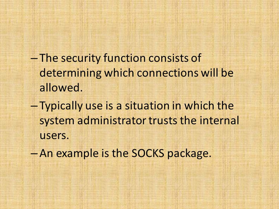 The security function consists of determining which connections will be allowed.