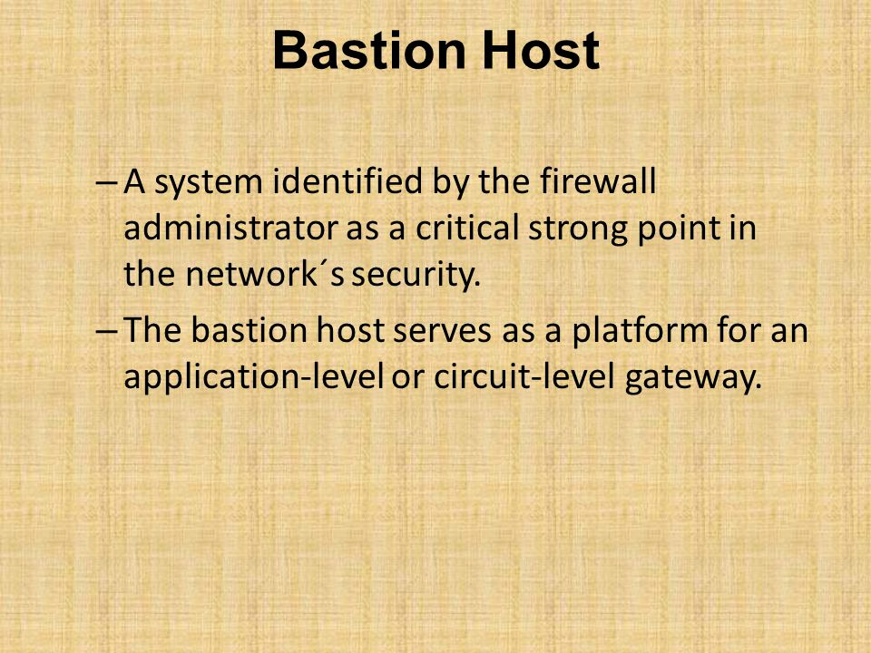 Bastion Host A system identified by the firewall administrator as a critical strong point in the network´s security.