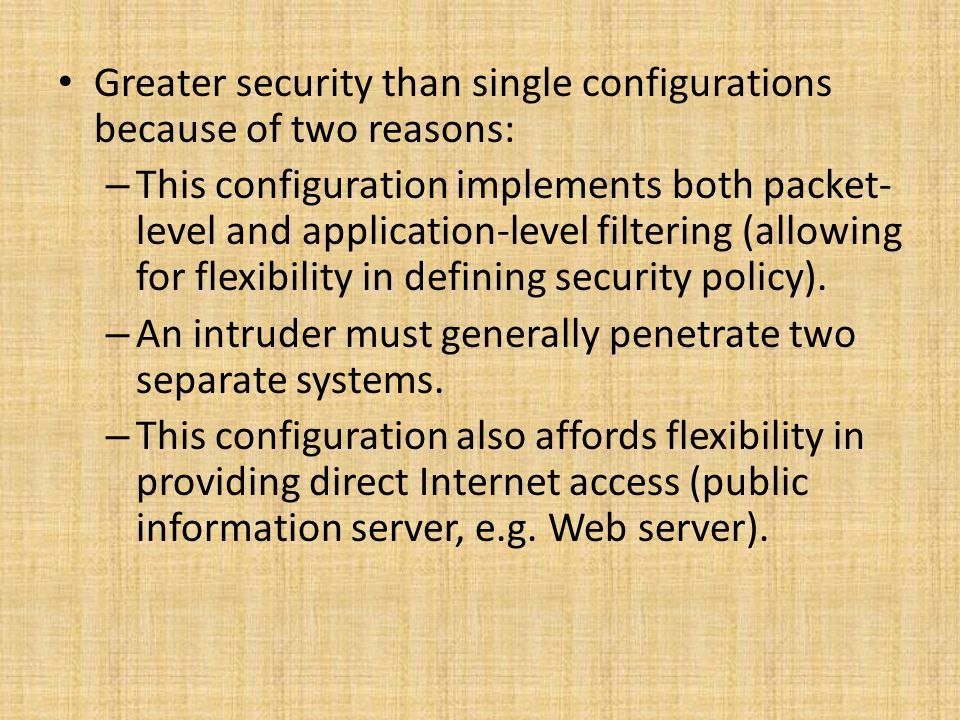 Greater security than single configurations because of two reasons: