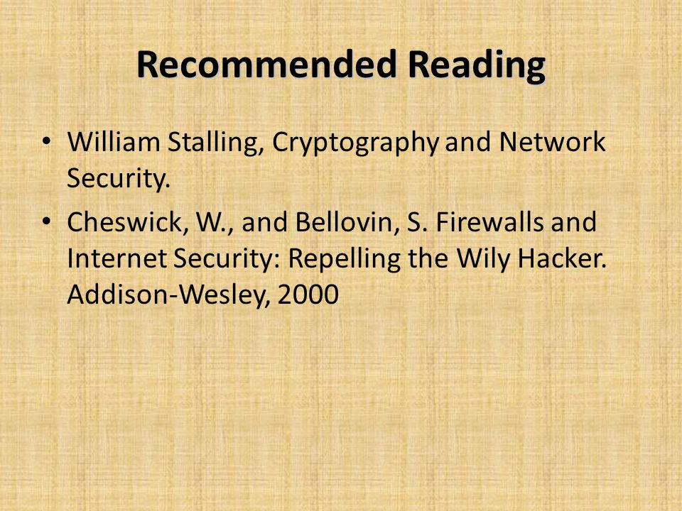 Recommended Reading William Stalling, Cryptography and Network Security.