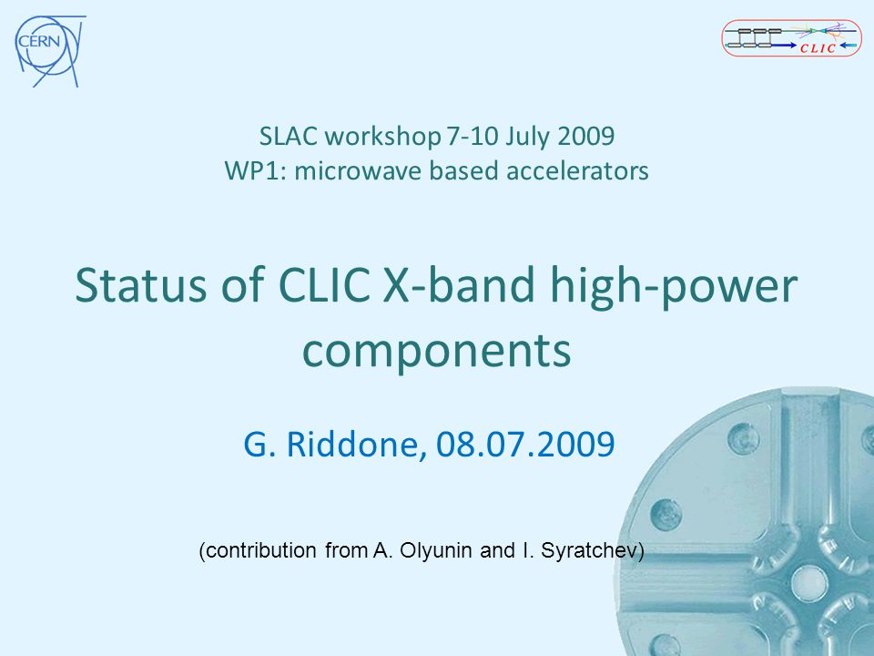SLAC workshop 7-10 July 2009 WP1: microwave based accelerators Status of CLIC X-band high-power components