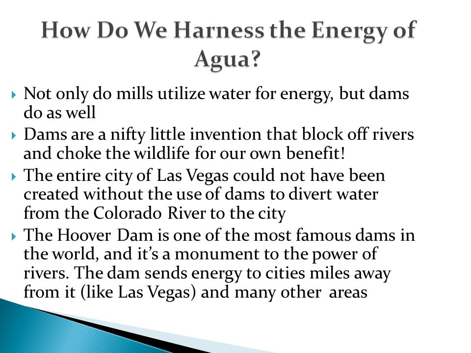 How Do We Harness the Energy of Agua