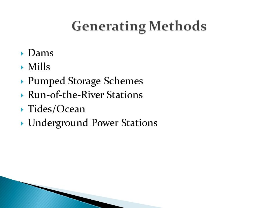 Generating Methods Dams Mills Pumped Storage Schemes