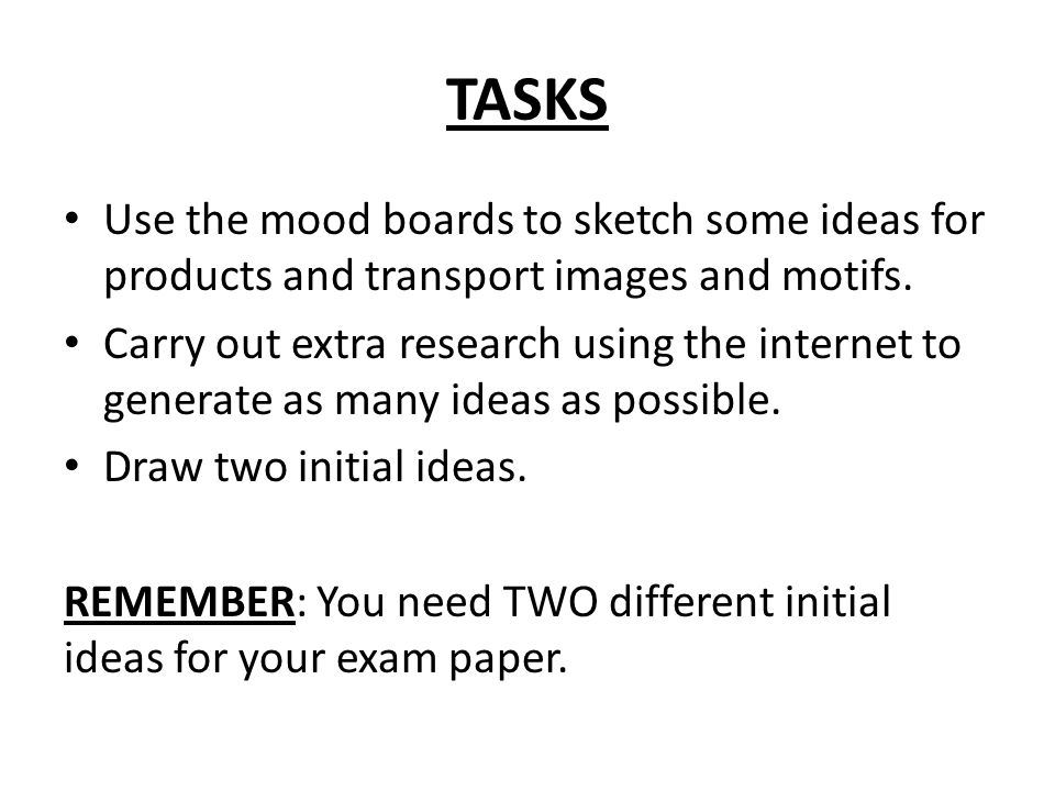TASKS Use the mood boards to sketch some ideas for products and transport images and motifs.
