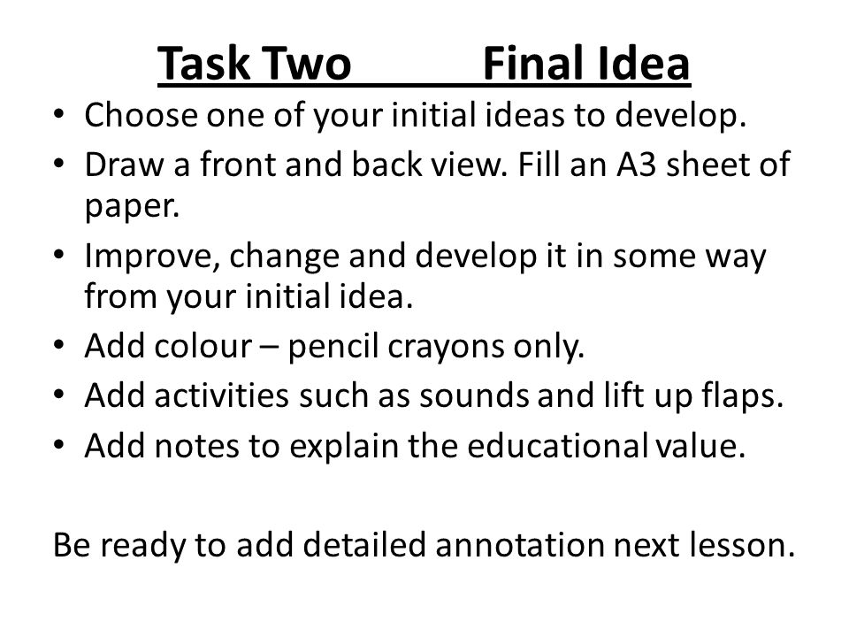 Task Two Final Idea Choose one of your initial ideas to develop.