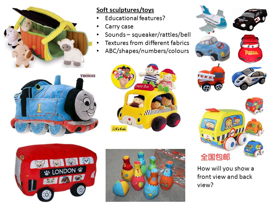 Soft sculptures/toys Educational features Carry case. Sounds – squeaker/rattles/bell. Textures from different fabrics.