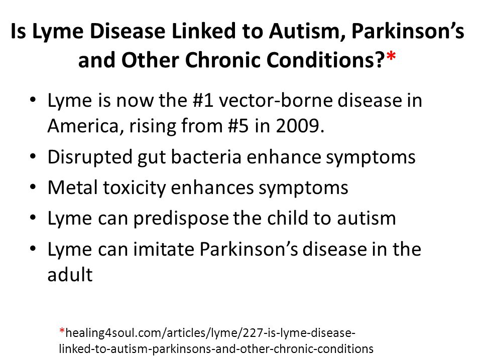 Is Lyme Disease Linked to Autism, Parkinson's and Other Chronic Conditions *
