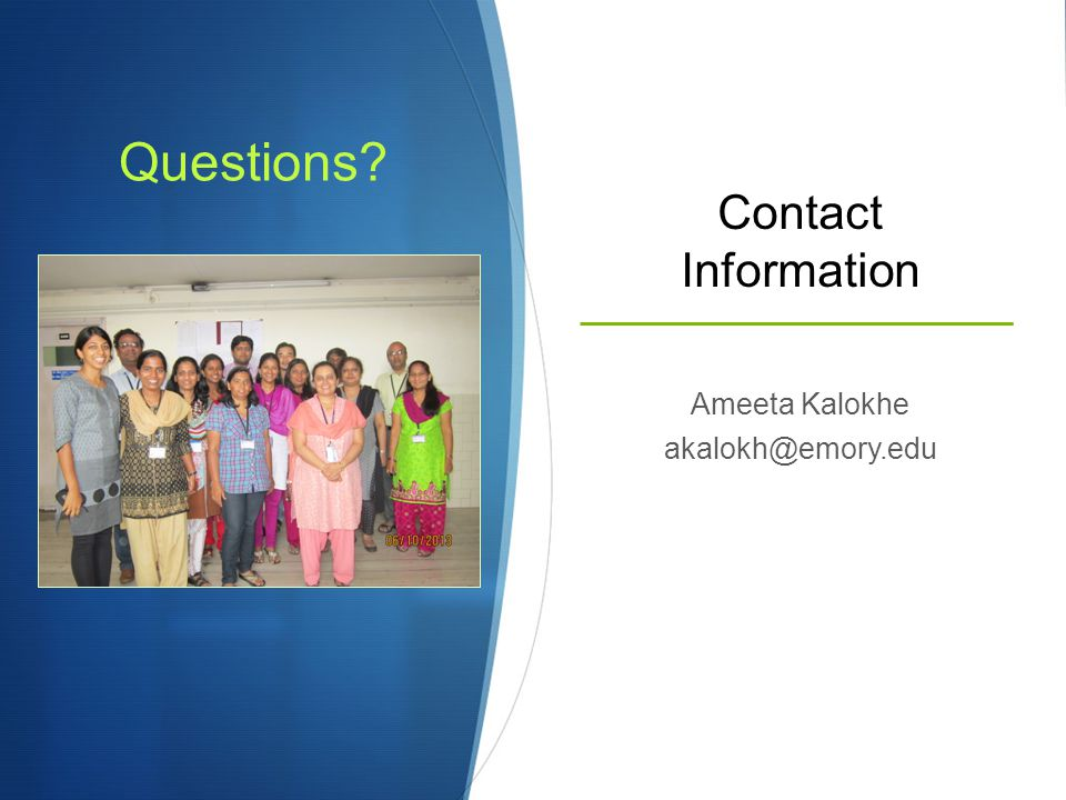 Questions Contact Information Ameeta Kalokhe akalokh@emory.edu