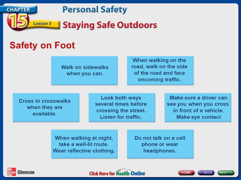 Safety on Foot When walking on the road, walk on the side of the road and face oncoming traffic. Walk on sidewalks when you can.
