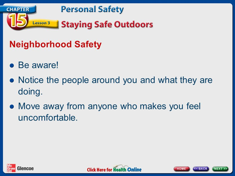 Neighborhood Safety Be aware. Notice the people around you and what they are doing.
