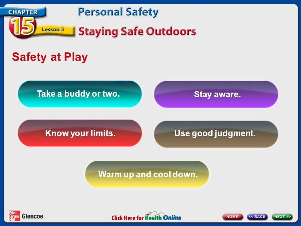 Safety at Play Take a buddy or two. Stay aware. Know your limits.