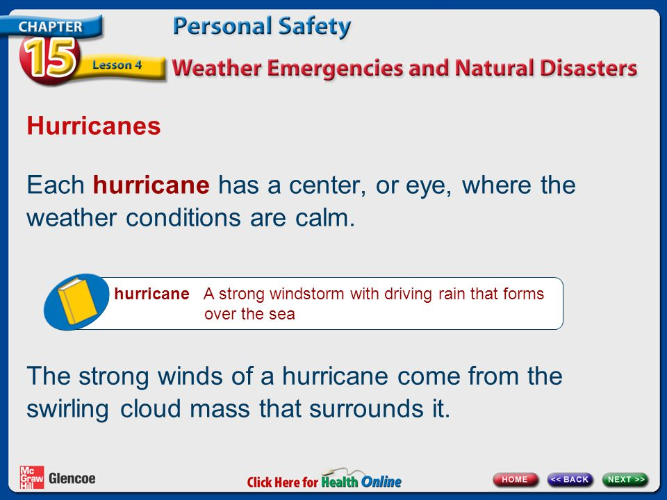 Hurricanes Each hurricane has a center, or eye, where the weather conditions are calm.