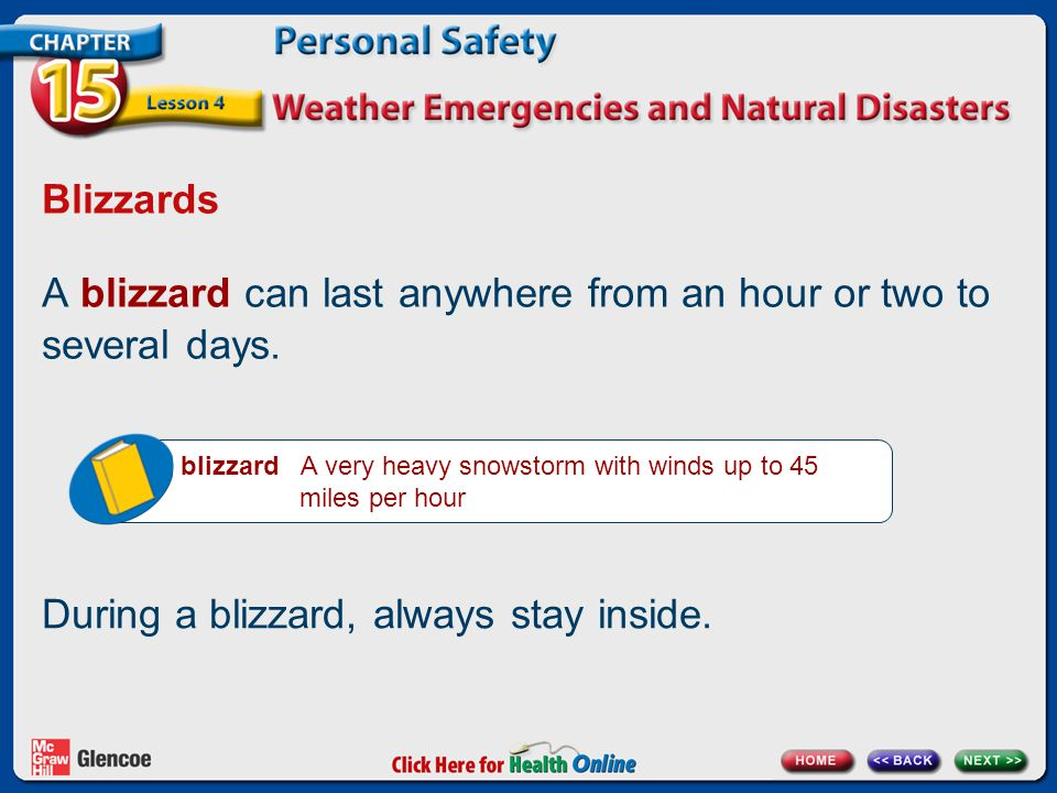 A blizzard can last anywhere from an hour or two to several days.