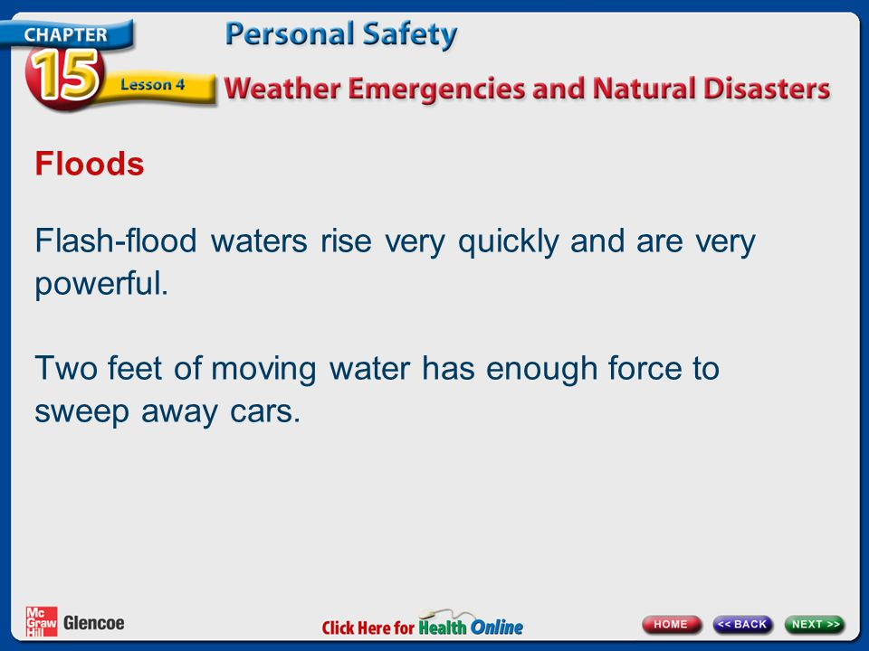 Flash-flood waters rise very quickly and are very powerful.