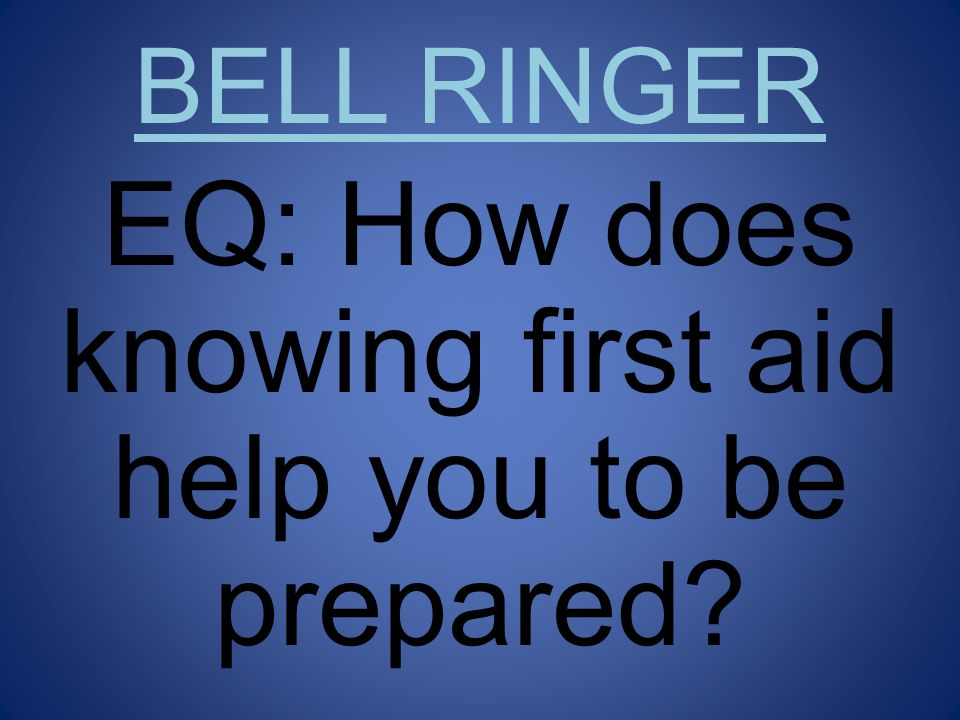 EQ: How does knowing first aid help you to be prepared