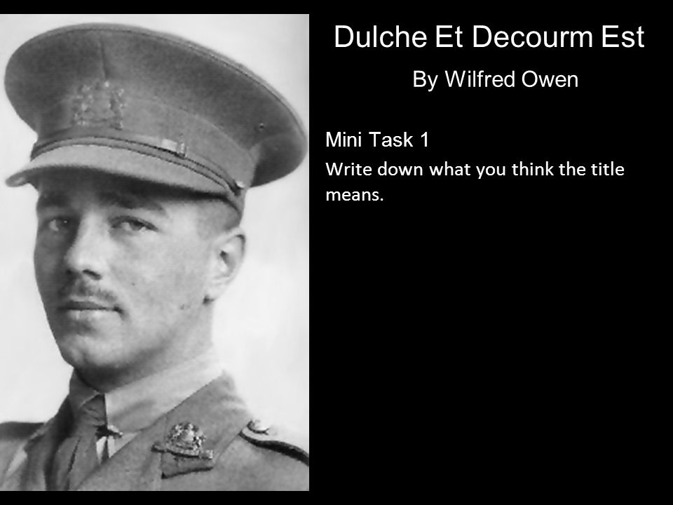 By Wilfred Owen Mini Task 1 Write down what you think the title means.