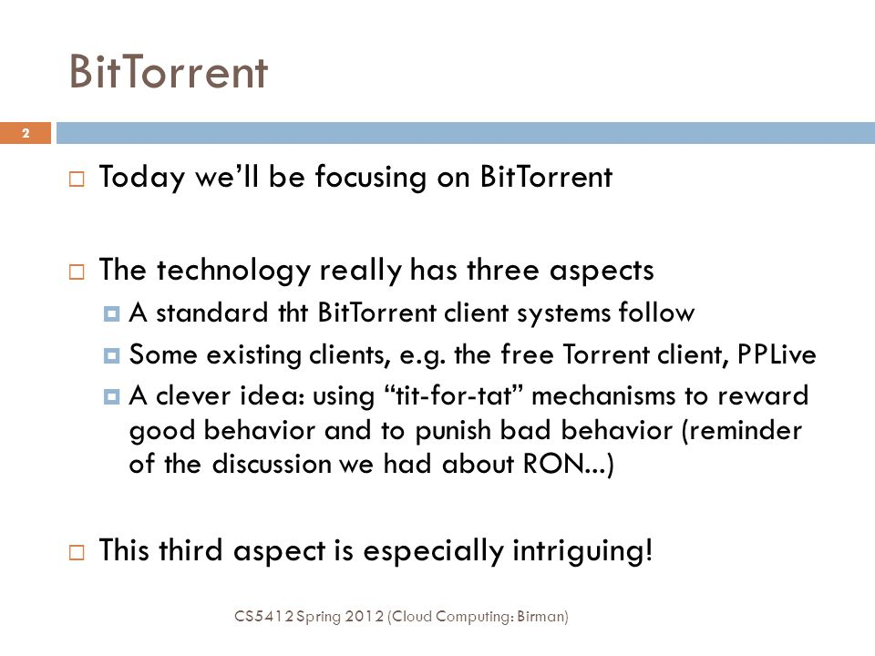 BitTorrent Today we'll be focusing on BitTorrent