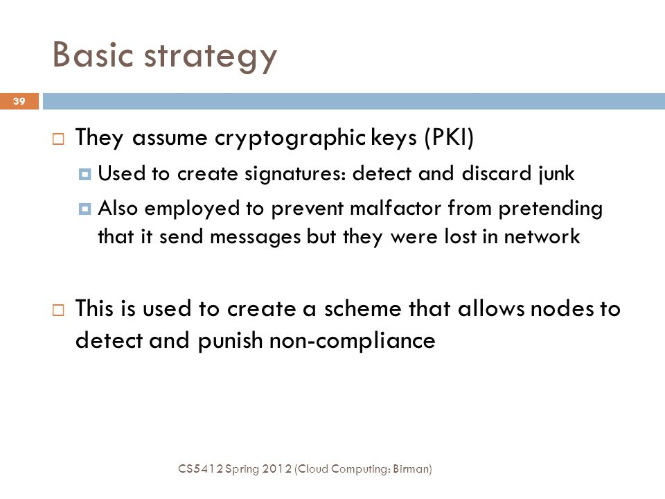 Basic strategy They assume cryptographic keys (PKI)