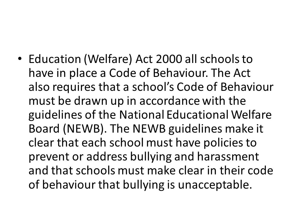 Education (Welfare) Act 2000 all schools to have in place a Code of Behaviour.