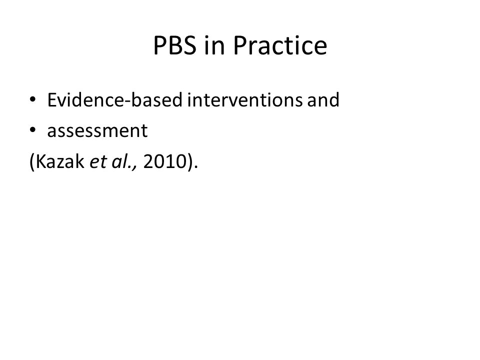 PBS in Practice Evidence-based interventions and assessment