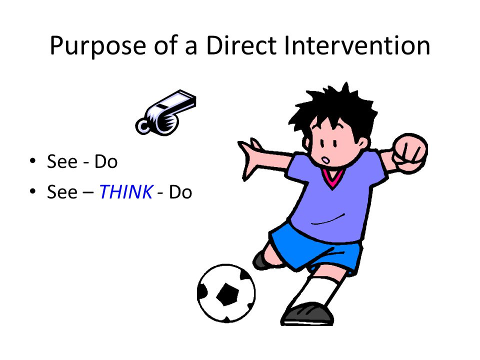 Purpose of a Direct Intervention