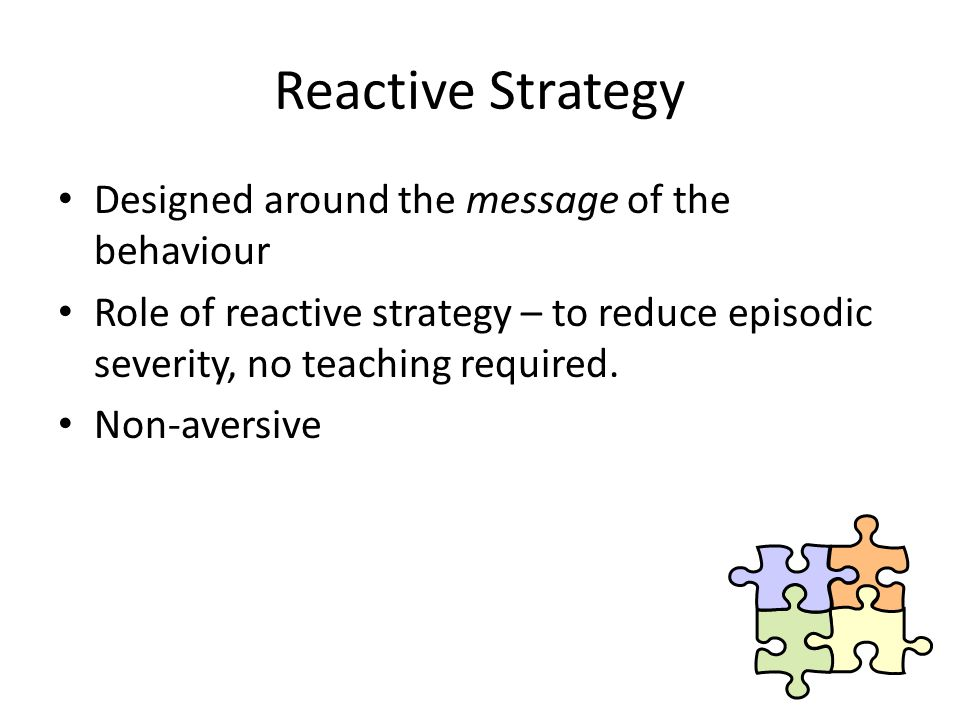 Reactive Strategy Designed around the message of the behaviour