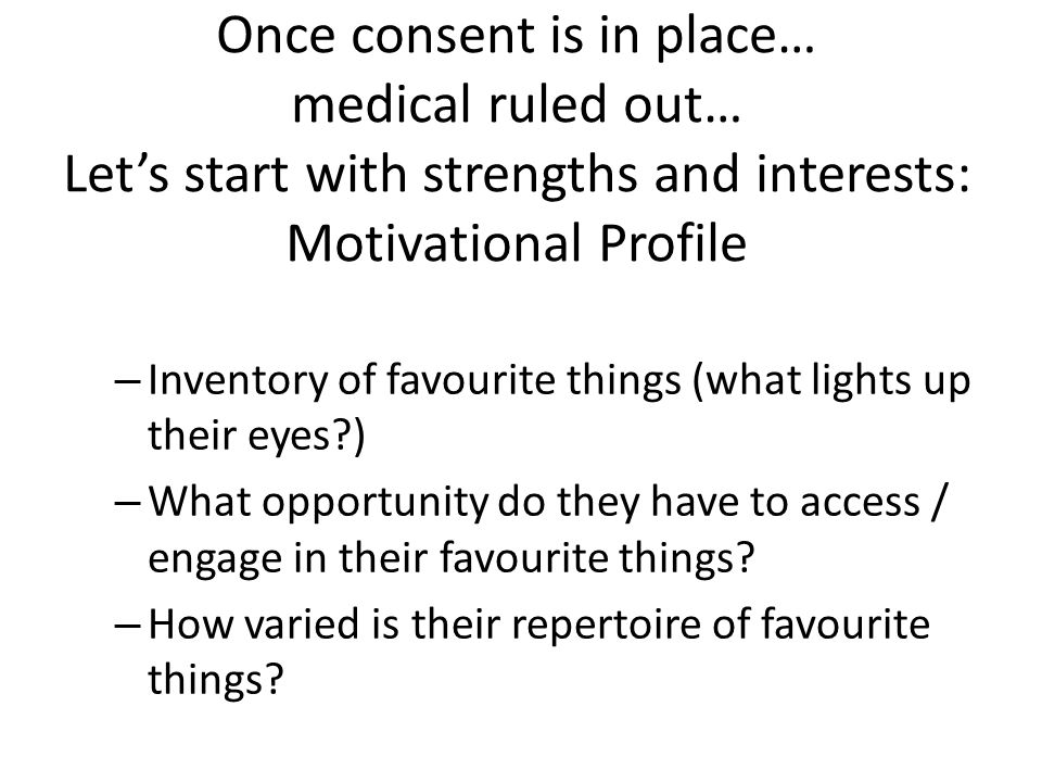 Once consent is in place… medical ruled out… Let's start with strengths and interests: Motivational Profile