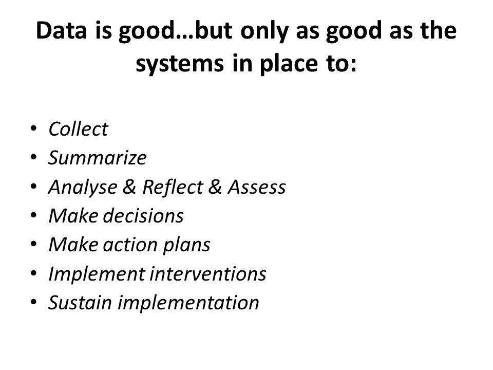 Data is good…but only as good as the systems in place to: