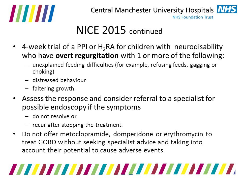 NICE 2015 continued 4‑week trial of a PPI or H2RA for children with neurodisability who have overt regurgitation with 1 or more of the following: