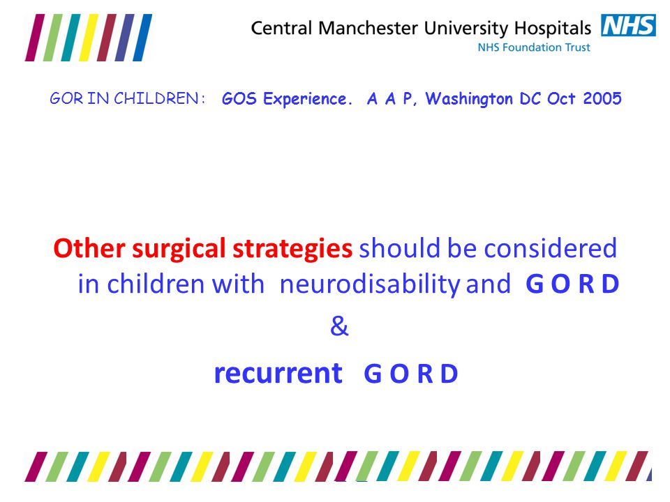 GOR IN CHILDREN : GOS Experience. A A P, Washington DC Oct 2005