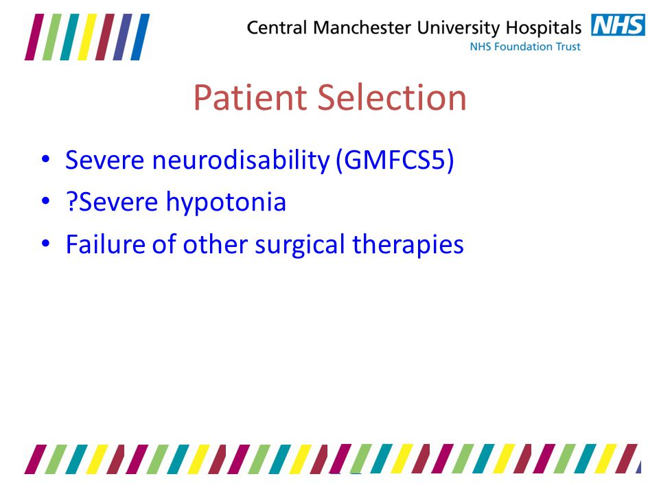 Patient Selection Severe neurodisability (GMFCS5) Severe hypotonia