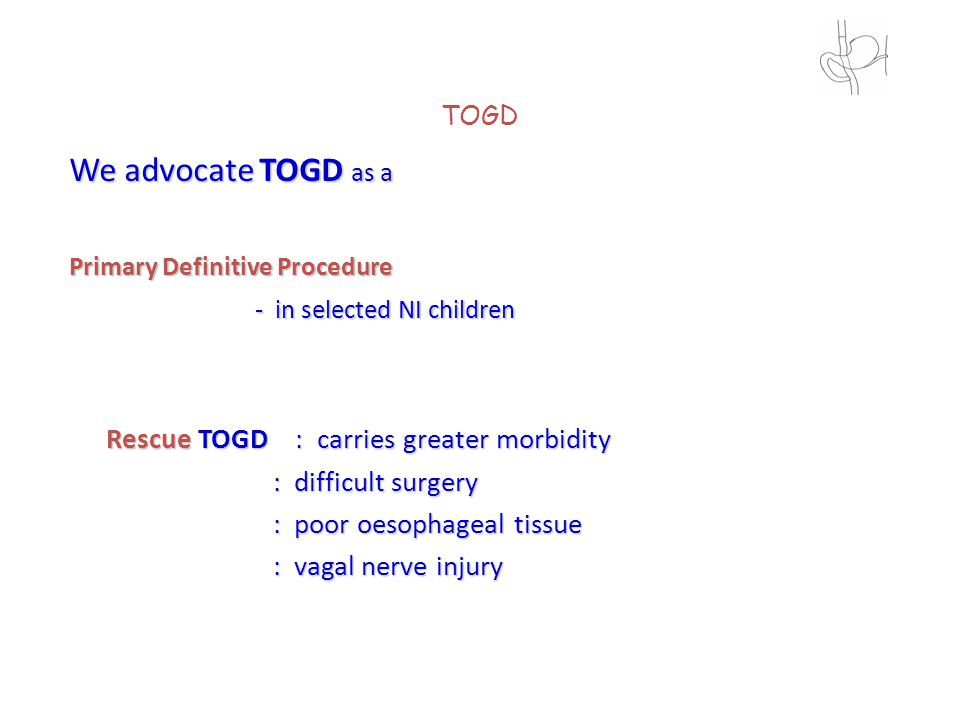 We advocate TOGD as a Rescue TOGD : carries greater morbidity