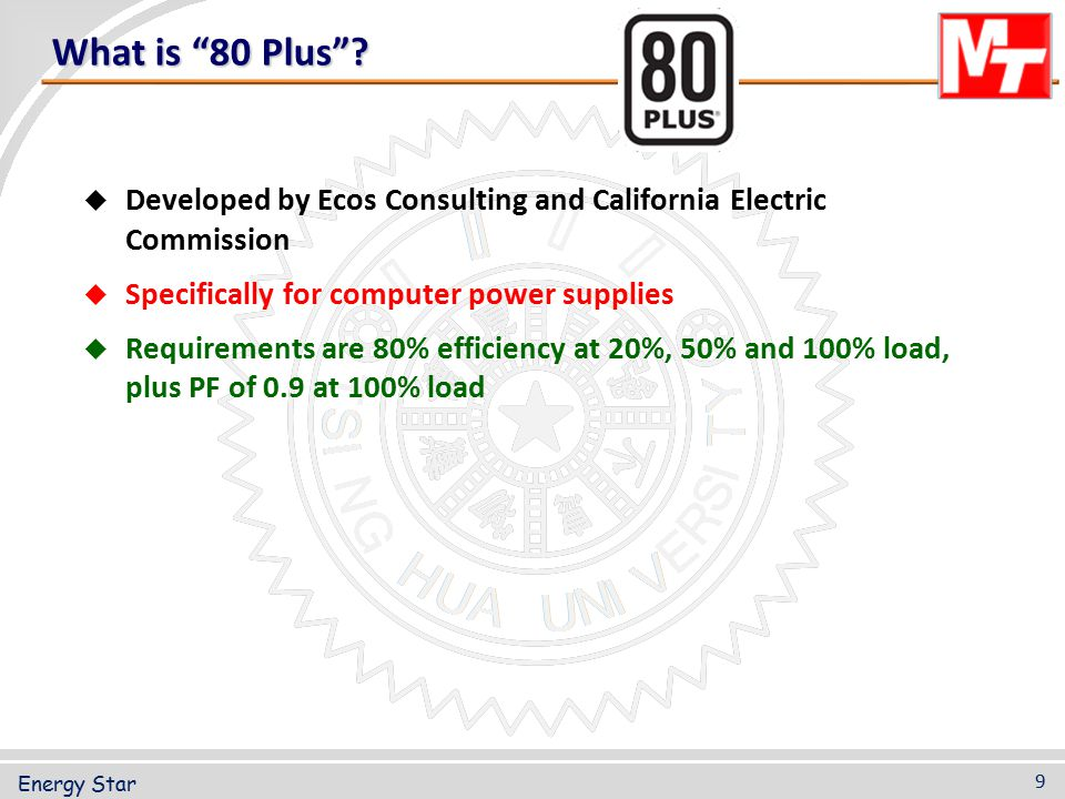 What is 80 Plus Developed by Ecos Consulting and California Electric Commission. Specifically for computer power supplies.