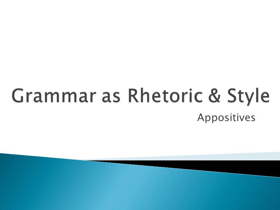 Grammar as Rhetoric & Style