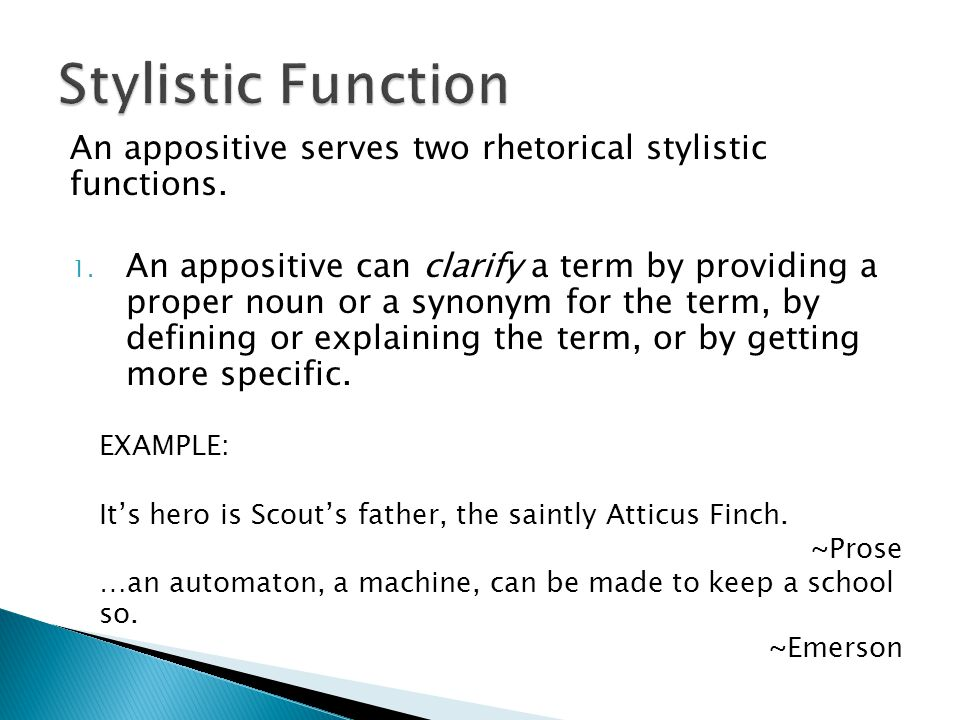 Stylistic Function An appositive serves two rhetorical stylistic functions.