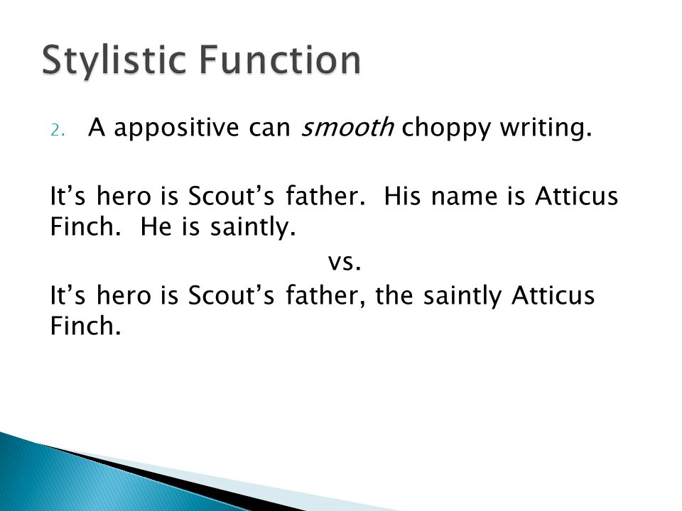 Stylistic Function A appositive can smooth choppy writing.