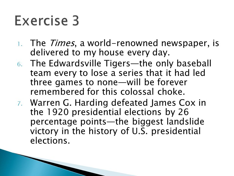 Exercise 3 The Times, a world-renowned newspaper, is delivered to my house every day.