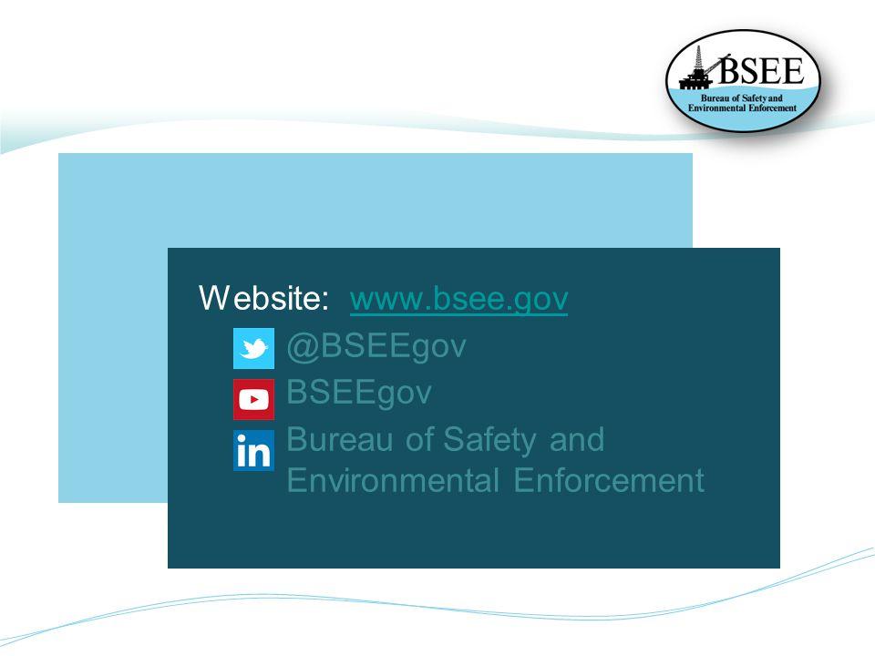 Website: www.bsee.gov @BSEEgov BSEEgov Bureau of Safety and Environmental Enforcement