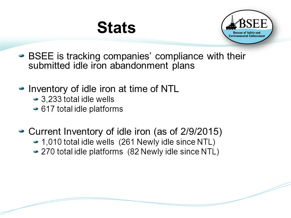 Stats BSEE is tracking companies' compliance with their submitted idle iron abandonment plans. Inventory of idle iron at time of NTL.