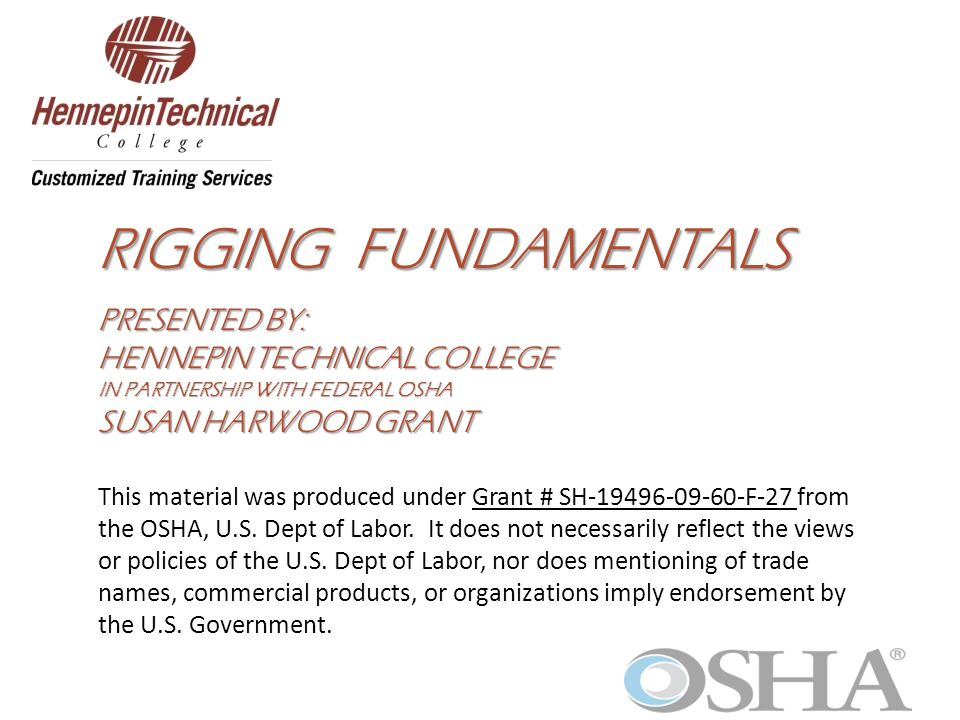 RIGGING fundamentals Presented By: HENNEPIN TECHNICAL College in partnership with Federal OSHA Susan Harwood Grant.