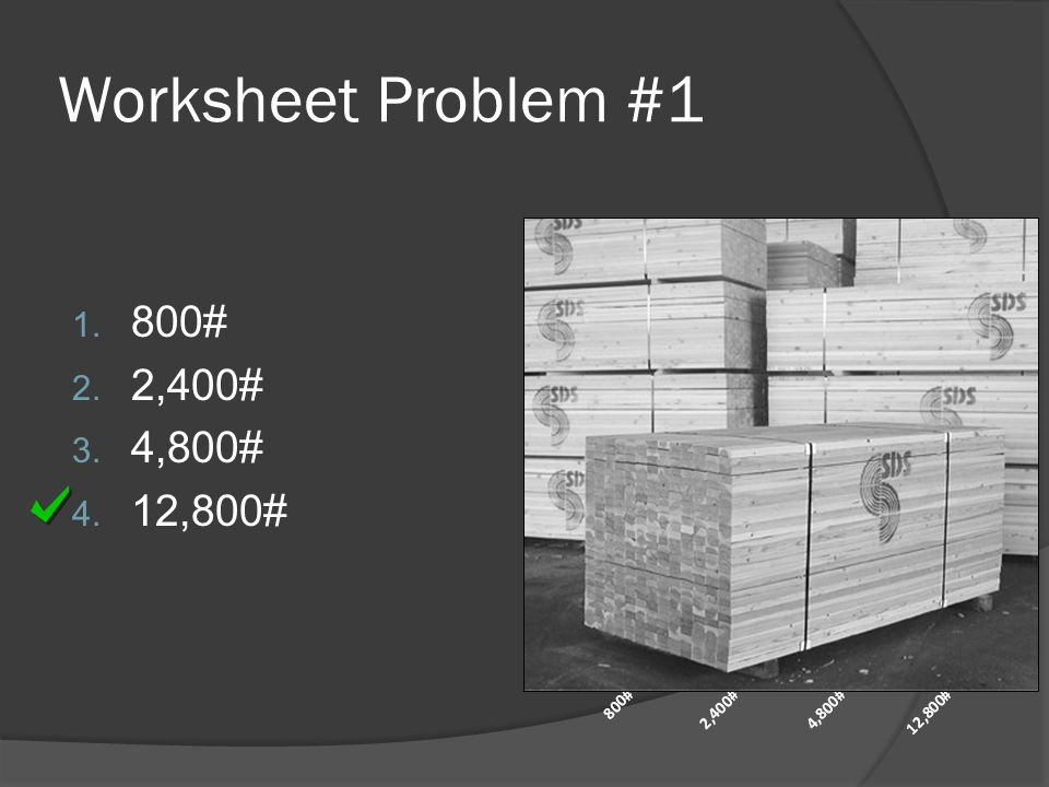 Worksheet Problem #1 800# 2,400# 4,800# 12,800#
