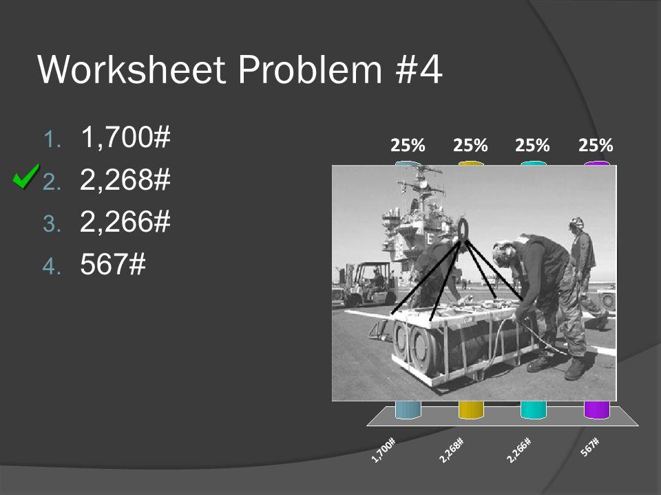 Worksheet Problem #4 1,700# 2,268# 2,266# 567#