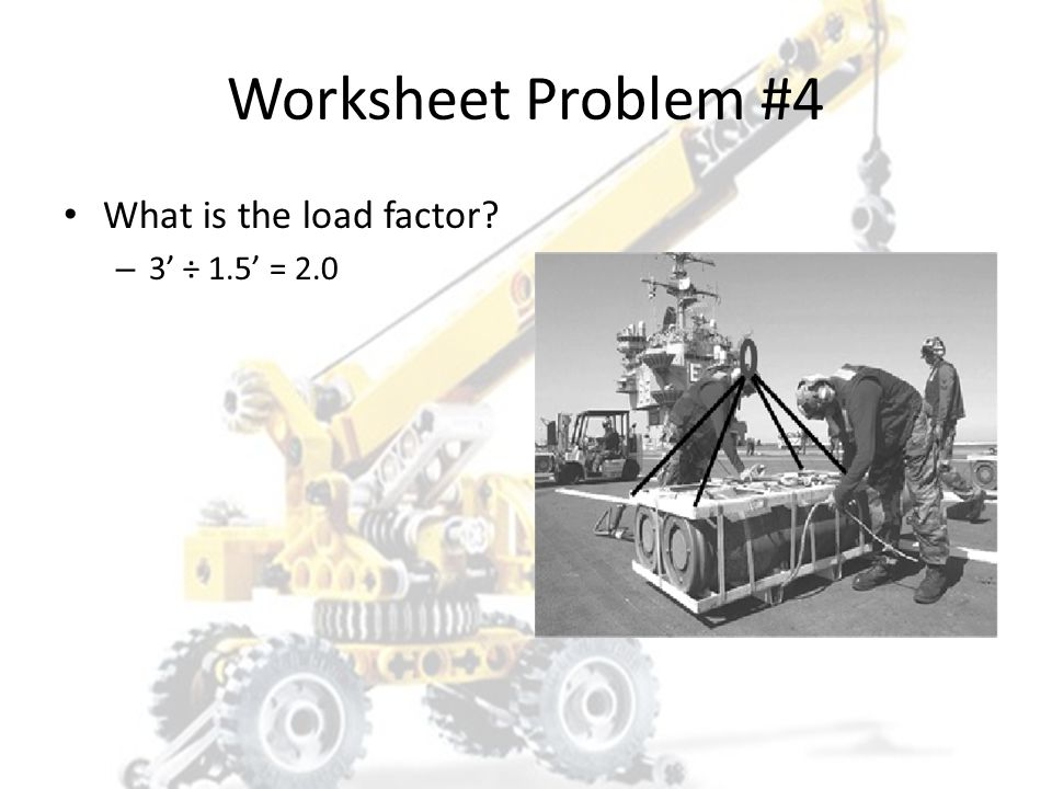 Worksheet Problem #4 What is the load factor 3' ÷ 1.5' = 2.0