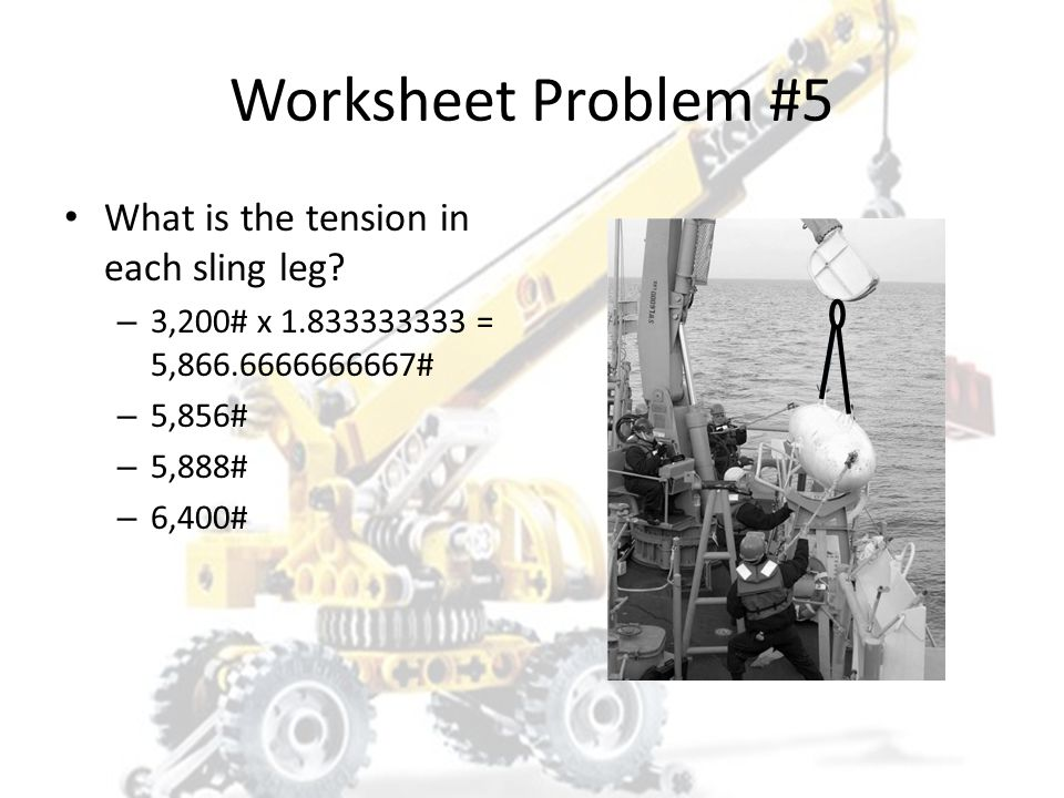 Worksheet Problem #5 What is the tension in each sling leg